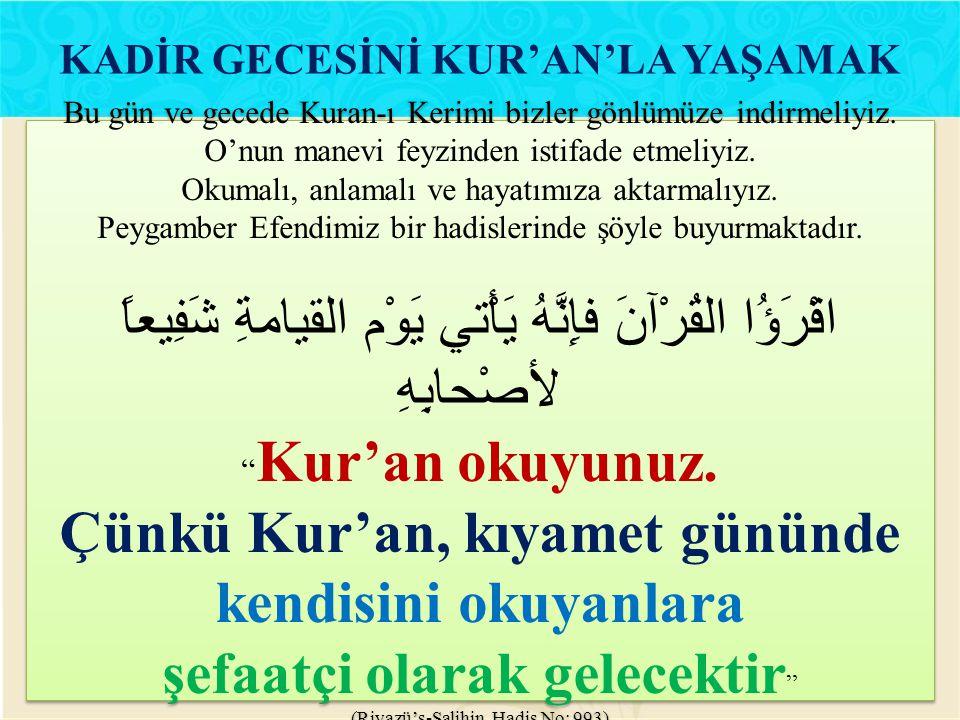 KADİR GECESİNİ KUR'AN'LA YAŞAMAK Çünkü Kur'an, kıyamet gününde