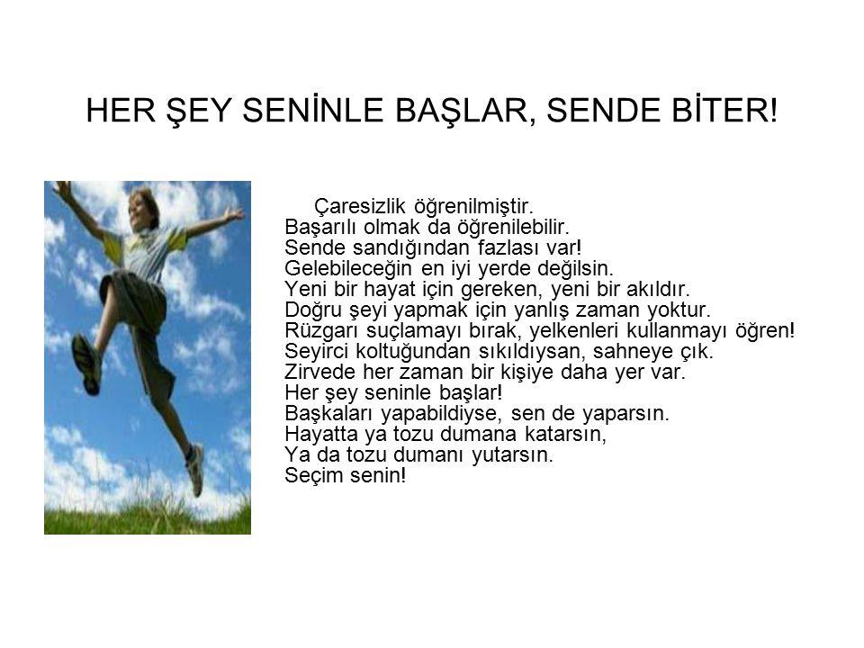 HER ŞEY SENİNLE BAŞLAR, SENDE BİTER!