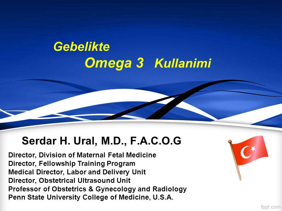 Gebelikte Omega 3 Kullanimi Serdar H. Ural, M.D., F.A.C.O.G