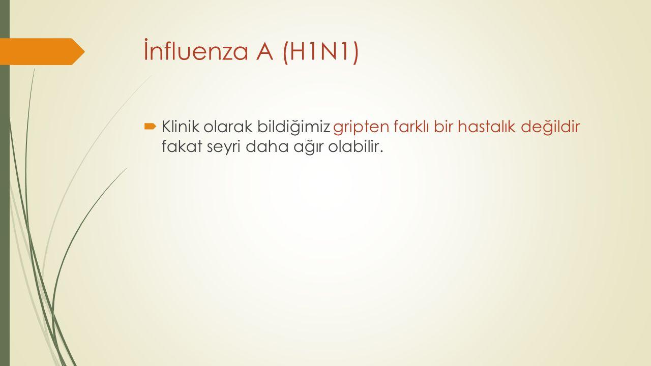 İnfluenza A (H1N1) Klinik olarak bildiğimiz gripten farklı bir hastalık değildir fakat seyri daha ağır olabilir.