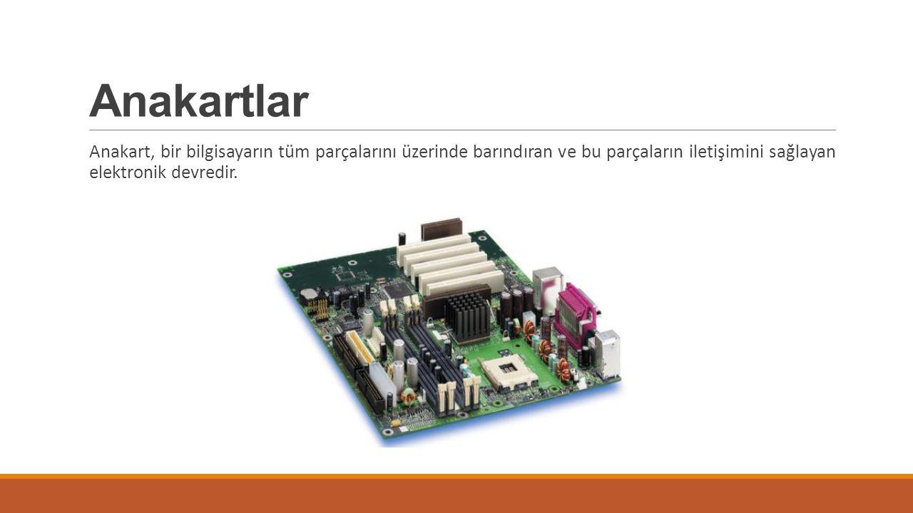 Anakartlar Anakart, bir bilgisayarın tüm parçalarını üzerinde barındıran ve bu parçaların iletişimini sağlayan elektronik devredir.