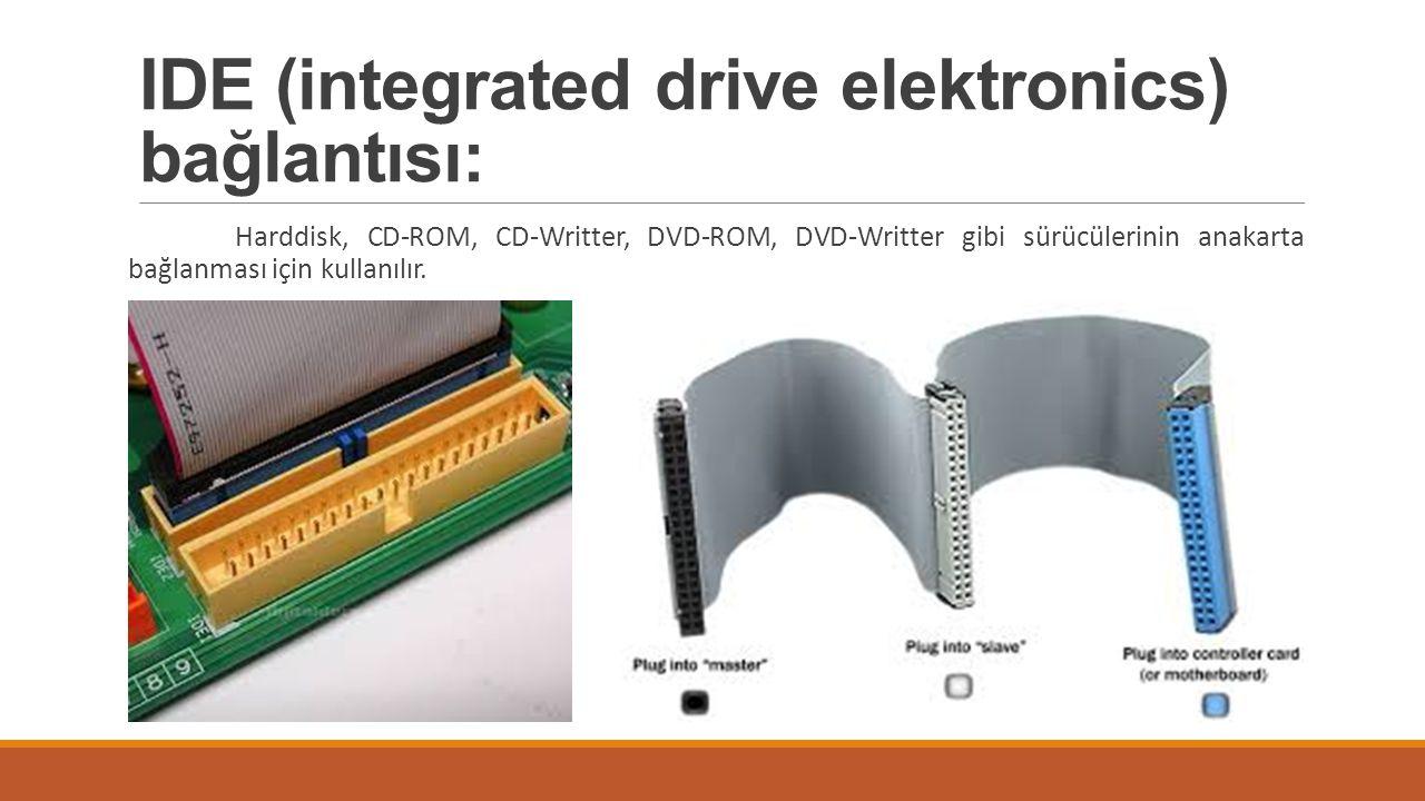 IDE (integrated drive elektronics) bağlantısı: