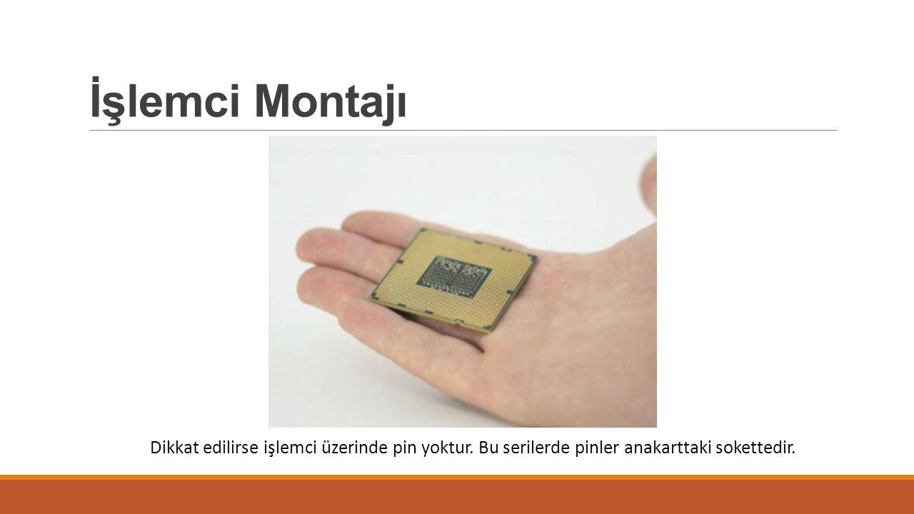 İşlemci Montajı Dikkat edilirse işlemci üzerinde pin yoktur.