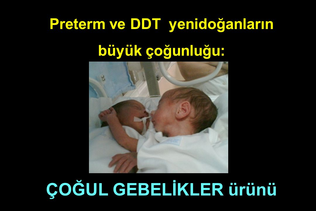 Preterm ve DDT yenidoğanların ÇOĞUL GEBELİKLER ürünü