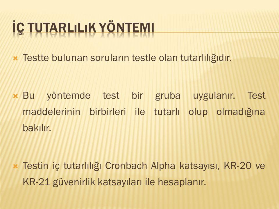 İç tutarlılık yöntemi Testte bulunan soruların testle olan tutarlılığıdır.