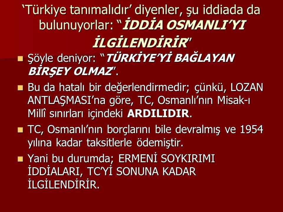 'Türkiye tanımalıdır' diyenler, şu iddiada da bulunuyorlar: İDDİA OSMANLI'YI İLGİLENDİRİR
