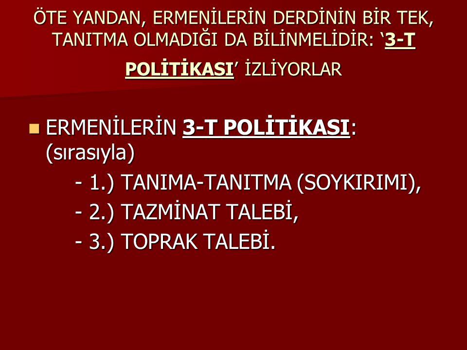 ERMENİLERİN 3-T POLİTİKASI: (sırasıyla)