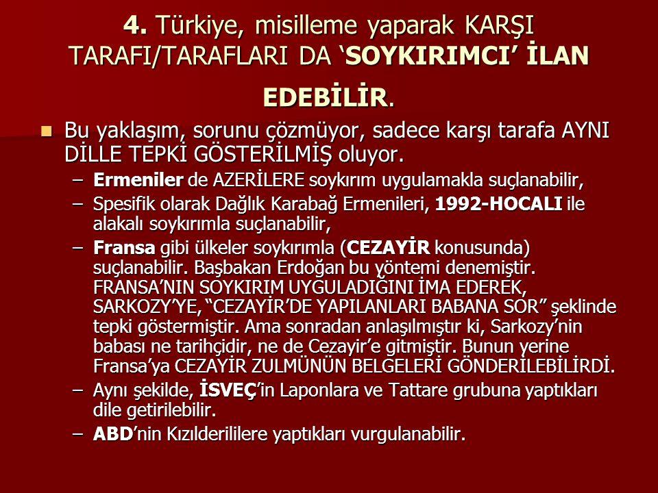4. Türkiye, misilleme yaparak KARŞI TARAFI/TARAFLARI DA 'SOYKIRIMCI' İLAN EDEBİLİR.