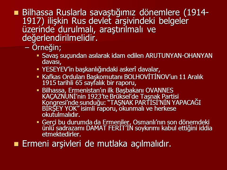 Ermeni arşivleri de mutlaka açılmalıdır.