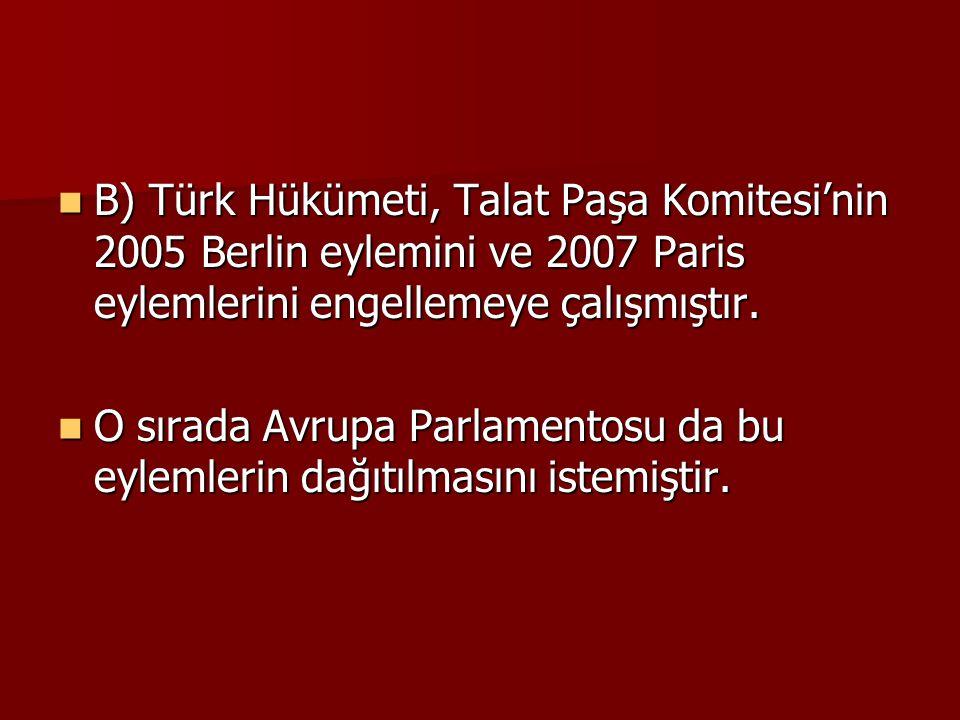 B) Türk Hükümeti, Talat Paşa Komitesi'nin 2005 Berlin eylemini ve 2007 Paris eylemlerini engellemeye çalışmıştır.
