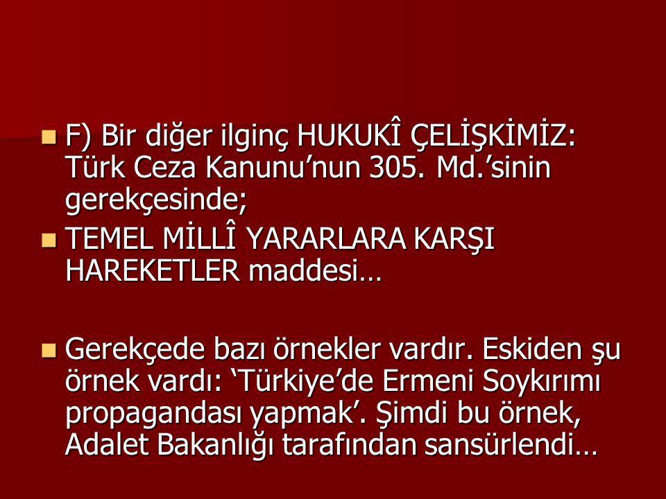 F) Bir diğer ilginç HUKUKÎ ÇELİŞKİMİZ: Türk Ceza Kanunu'nun 305. Md