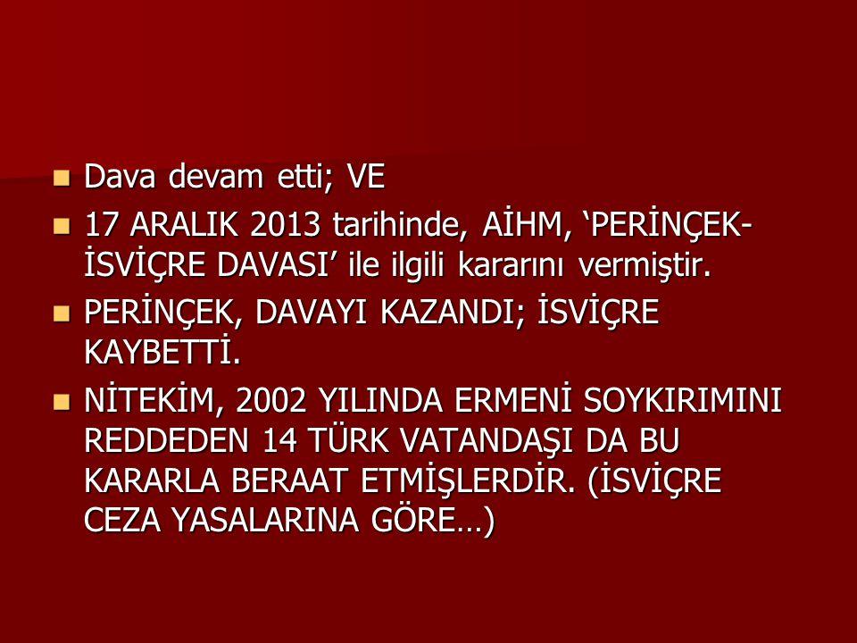 Dava devam etti; VE 17 ARALIK 2013 tarihinde, AİHM, 'PERİNÇEK-İSVİÇRE DAVASI' ile ilgili kararını vermiştir.