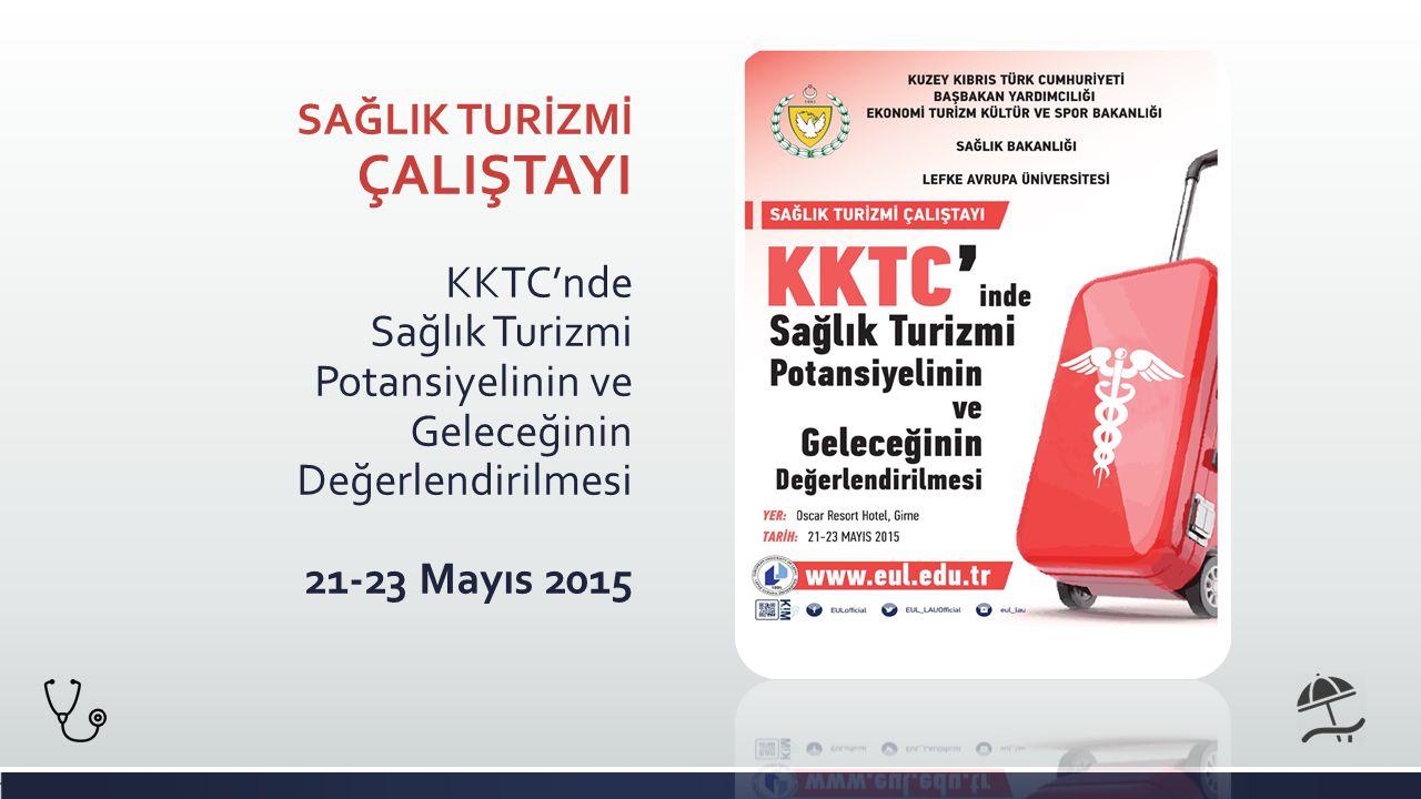 SAĞLIK TURİZMİ ÇALIŞTAYI KKTC'nde Sağlık Turizmi Potansiyelinin ve Geleceğinin Değerlendirilmesi 21-23 Mayıs 2015