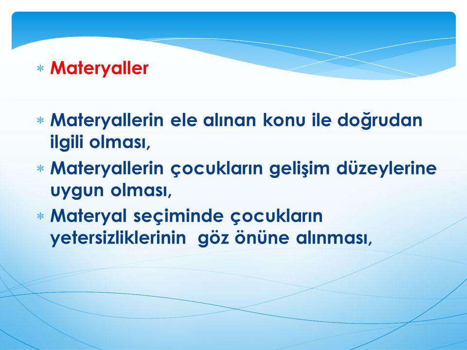 Materyaller Materyallerin ele alınan konu ile doğrudan ilgili olması, Materyallerin çocukların gelişim düzeylerine uygun olması,