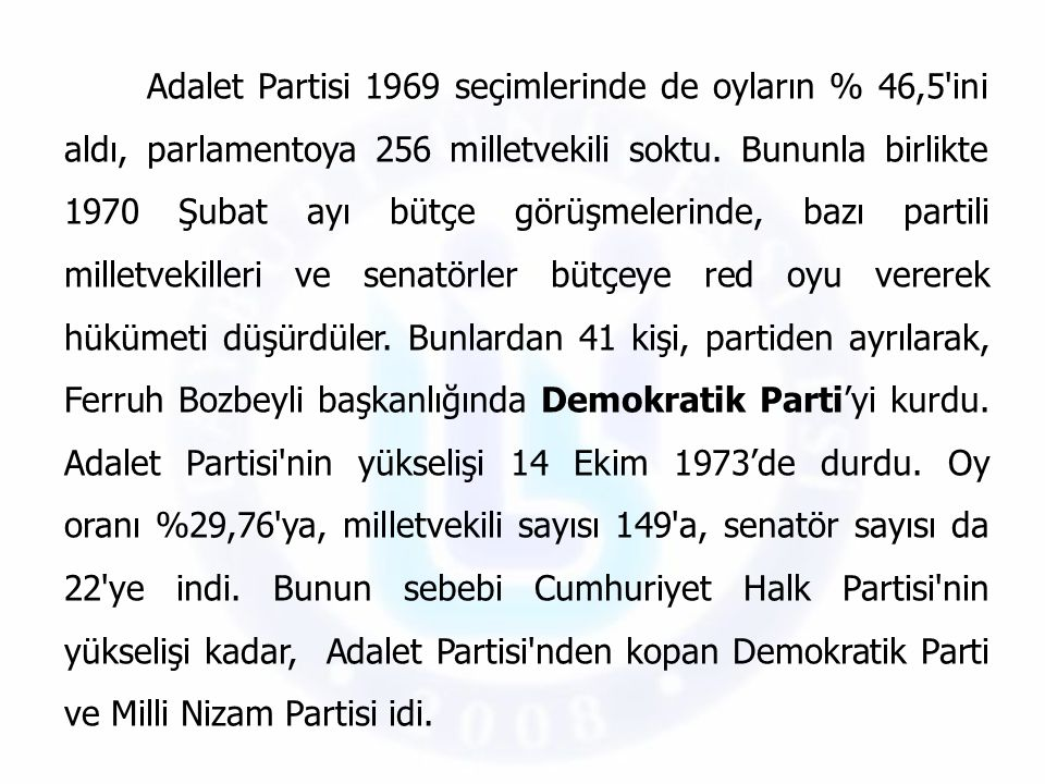 Adalet Partisi 1969 seçimlerinde de oyların % 46,5 ini aldı, parlamentoya 256 milletvekili soktu.