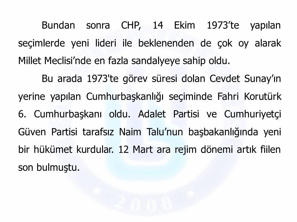 Bundan sonra CHP, 14 Ekim 1973'te yapılan seçimlerde yeni lideri ile beklenenden de çok oy alarak Millet Meclisi'nde en fazla sandalyeye sahip oldu.