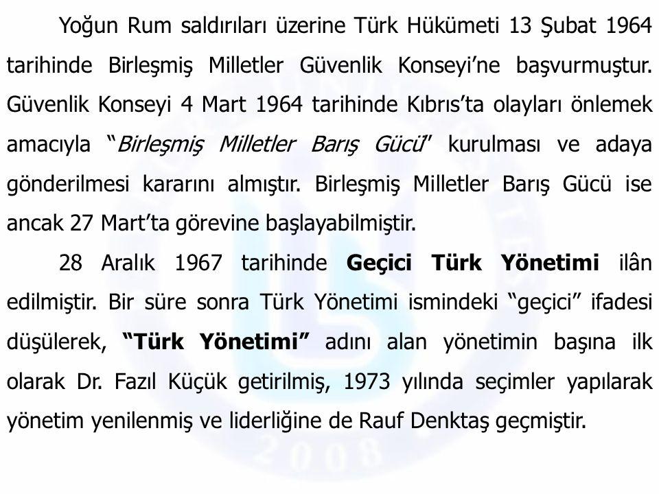Yoğun Rum saldırıları üzerine Türk Hükümeti 13 Şubat 1964 tarihinde Birleşmiş Milletler Güvenlik Konseyi'ne başvurmuştur. Güvenlik Konseyi 4 Mart 1964 tarihinde Kıbrıs'ta olayları önlemek amacıyla Birleşmiş Milletler Barış Gücü kurulması ve adaya gönderilmesi kararını almıştır. Birleşmiş Milletler Barış Gücü ise ancak 27 Mart'ta görevine başlayabilmiştir.