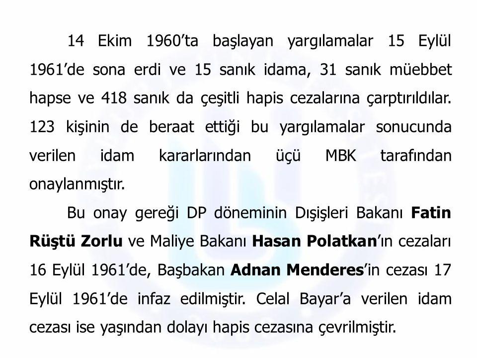 14 Ekim 1960'ta başlayan yargılamalar 15 Eylül 1961'de sona erdi ve 15 sanık idama, 31 sanık müebbet hapse ve 418 sanık da çeşitli hapis cezalarına çarptırıldılar. 123 kişinin de beraat ettiği bu yargılamalar sonucunda verilen idam kararlarından üçü MBK tarafından onaylanmıştır.
