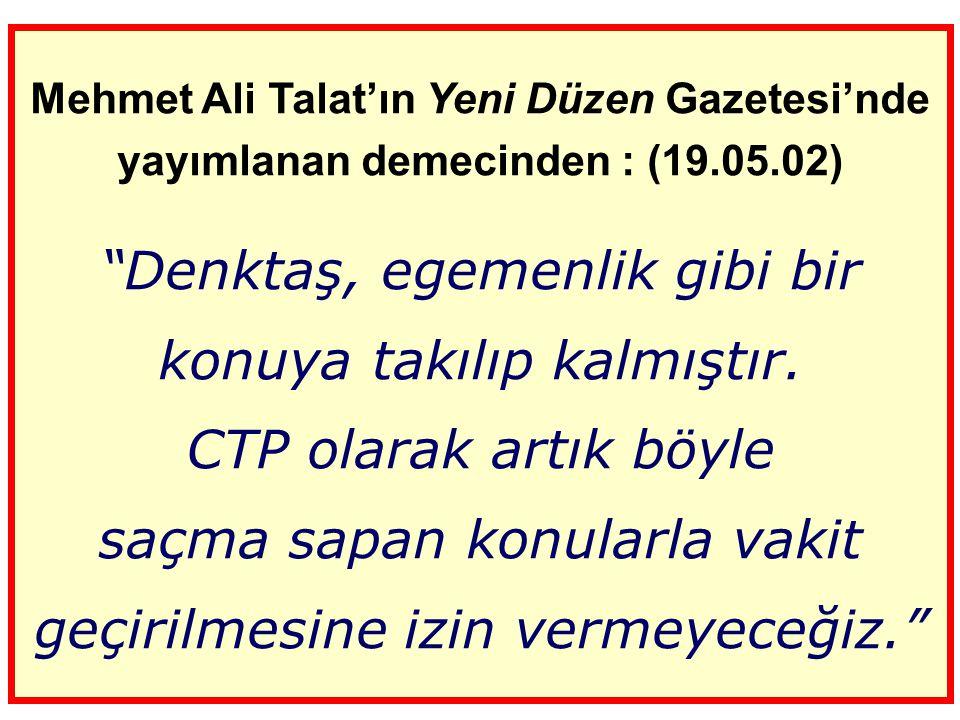 Mehmet Ali Talat'ın Yeni Düzen Gazetesi'nde yayımlanan demecinden : (19.05.02)