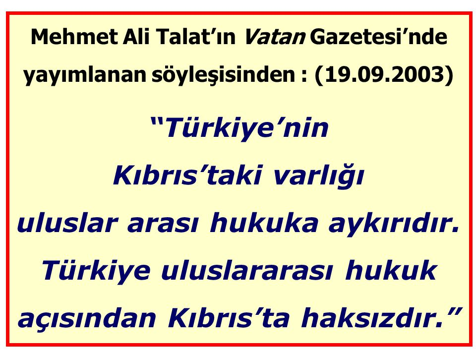 Mehmet Ali Talat'ın Vatan Gazetesi'nde yayımlanan söyleşisinden : (19
