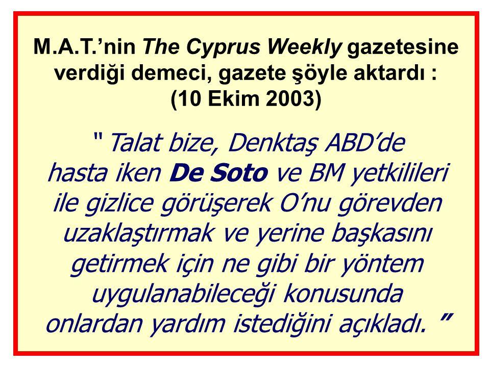 M.A.T.'nin The Cyprus Weekly gazetesine verdiği demeci, gazete şöyle aktardı : (10 Ekim 2003)