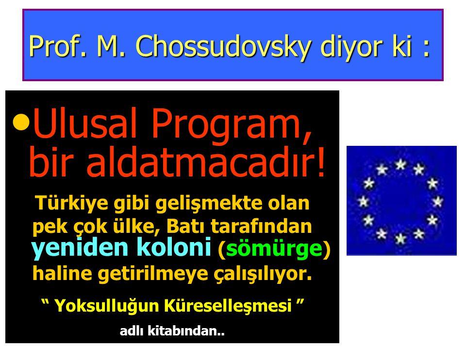 Prof. M. Chossudovsky diyor ki :