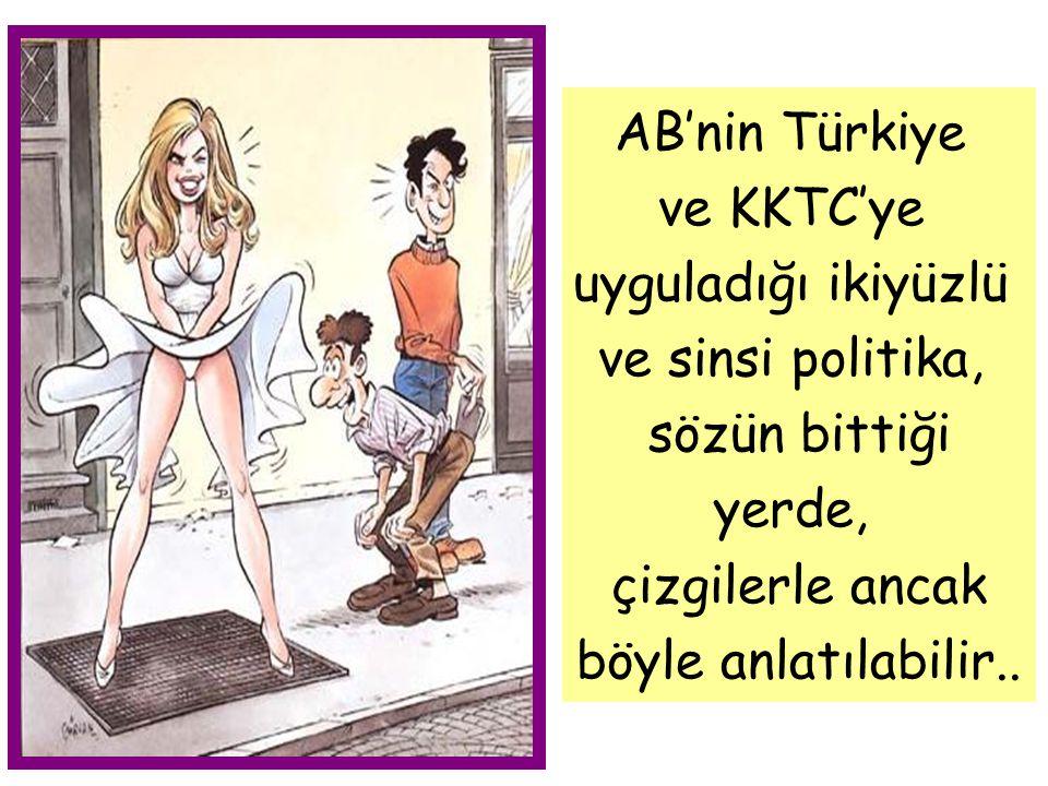 AB'nin Türkiye ve KKTC'ye uyguladığı ikiyüzlü ve sinsi politika,