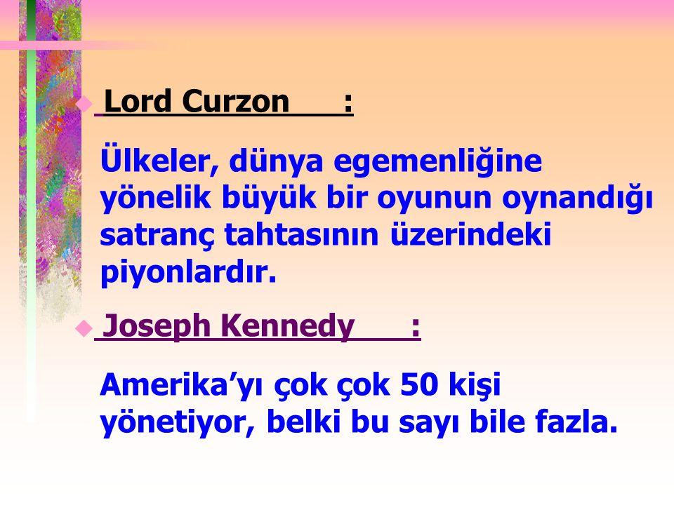Lord Curzon : Ülkeler, dünya egemenliğine yönelik büyük bir oyunun oynandığı satranç tahtasının üzerindeki piyonlardır.