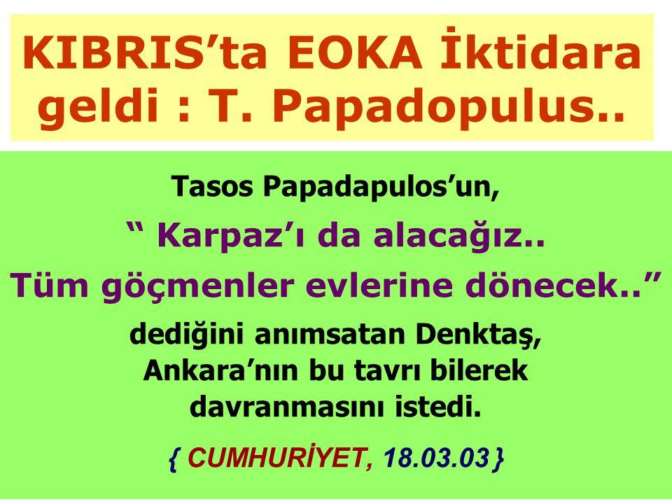 KIBRIS'ta EOKA İktidara geldi : T. Papadopulus..