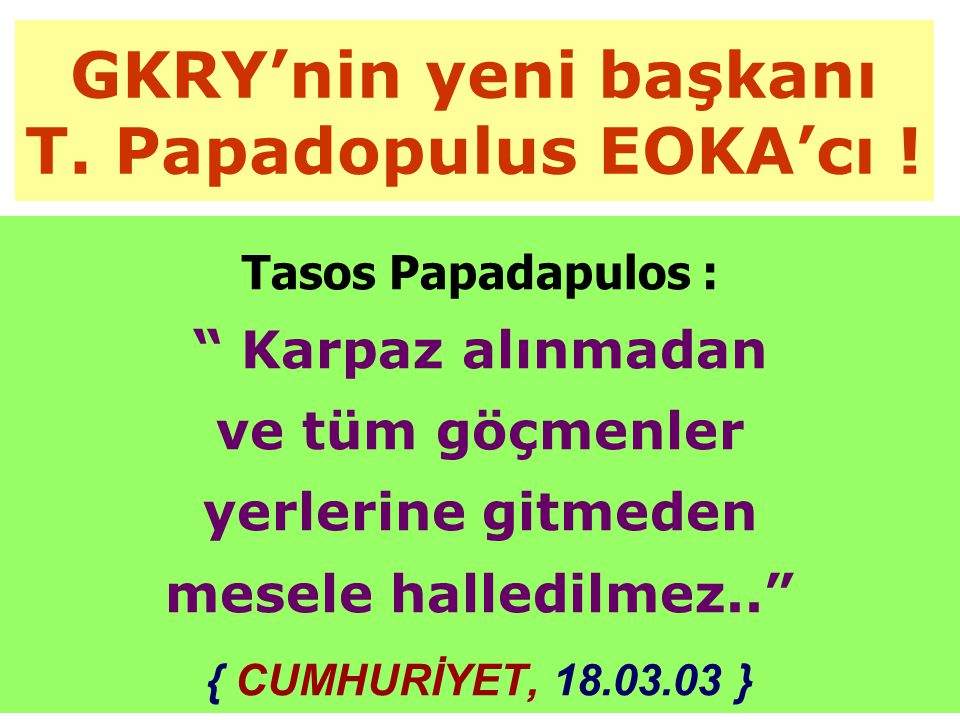 GKRY'nin yeni başkanı T. Papadopulus EOKA'cı !