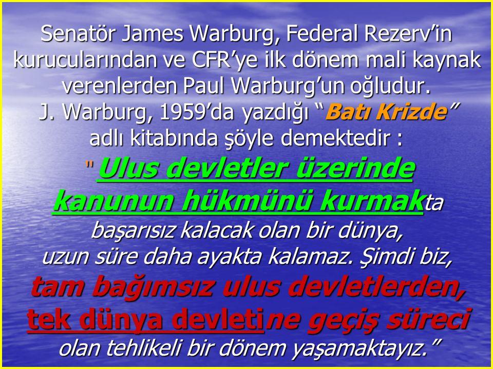 Senatör James Warburg, Federal Rezerv'in kurucularından ve CFR'ye ilk dönem mali kaynak verenlerden Paul Warburg'un oğludur.