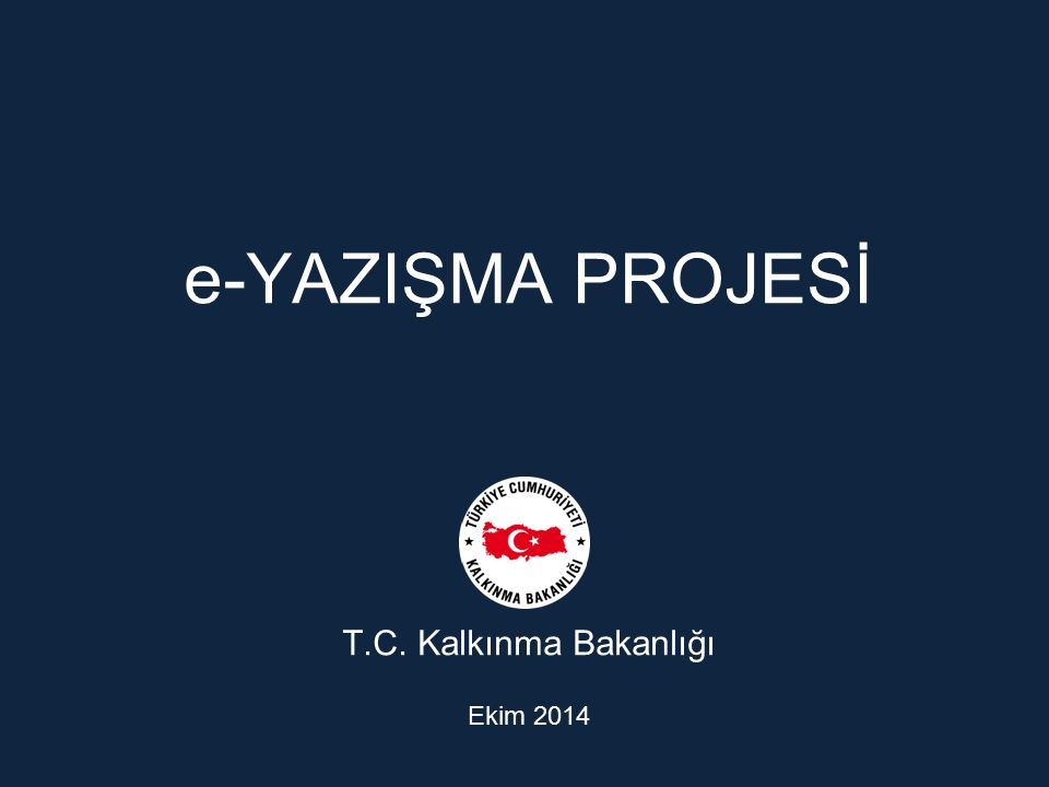 e-YAZIŞMA PROJESİ T.C. Kalkınma Bakanlığı Ekim 2014