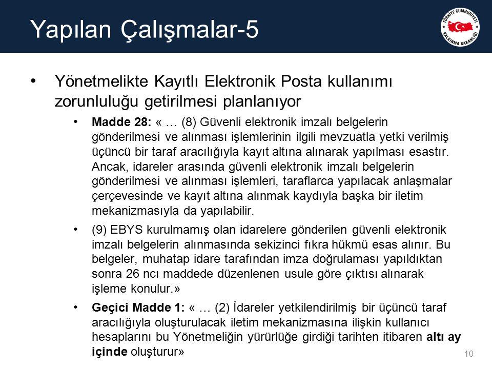 Yapılan Çalışmalar-5 Yönetmelikte Kayıtlı Elektronik Posta kullanımı zorunluluğu getirilmesi planlanıyor.