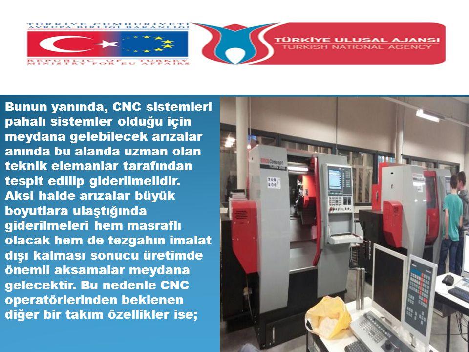 Bunun yanında, CNC sistemleri pahalı sistemler olduğu için meydana gelebilecek arızalar anında bu alanda uzman olan teknik elemanlar tarafından tespit edilip giderilmelidir.