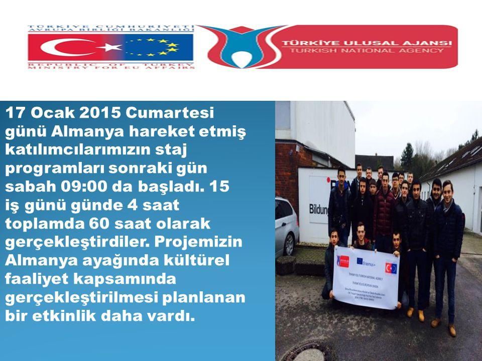 17 Ocak 2015 Cumartesi günü Almanya hareket etmiş katılımcılarımızın staj programları sonraki gün sabah 09:00 da başladı.