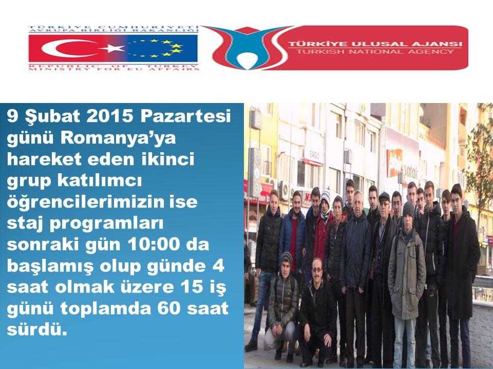 9 Şubat 2015 Pazartesi günü Romanya'ya hareket eden ikinci grup katılımcı öğrencilerimizin ise staj programları sonraki gün 10:00 da başlamış olup günde 4 saat olmak üzere 15 iş günü toplamda 60 saat sürdü.