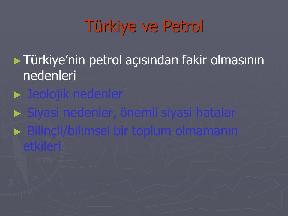Türkiye ve Petrol Türkiye'nin petrol açısından fakir olmasının nedenleri. Jeolojik nedenler. Siyasi nedenler, önemli siyasi hatalar.