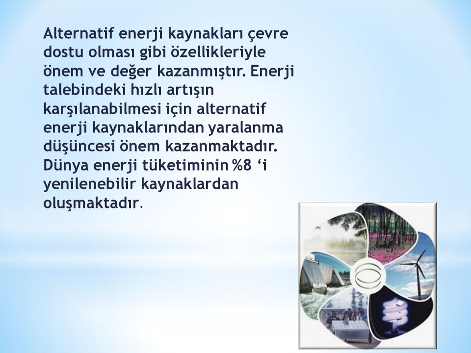 Alternatif enerji kaynakları çevre dostu olması gibi özellikleriyle önem ve değer kazanmıştır.