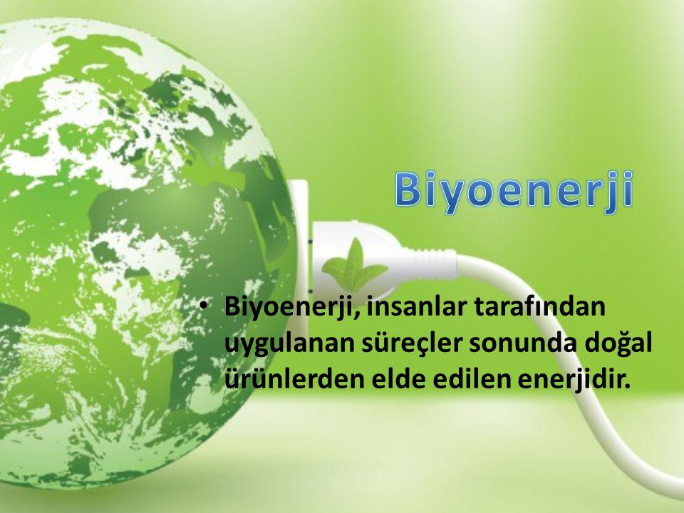 Biyoenerji Biyoenerji, insanlar tarafından uygulanan süreçler sonunda doğal ürünlerden elde edilen enerjidir.