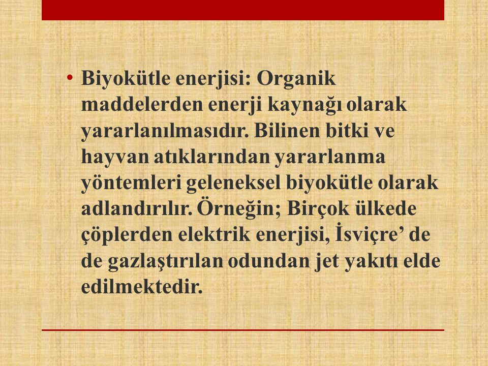 Biyokütle enerjisi: Organik maddelerden enerji kaynağı olarak yararlanılmasıdır.