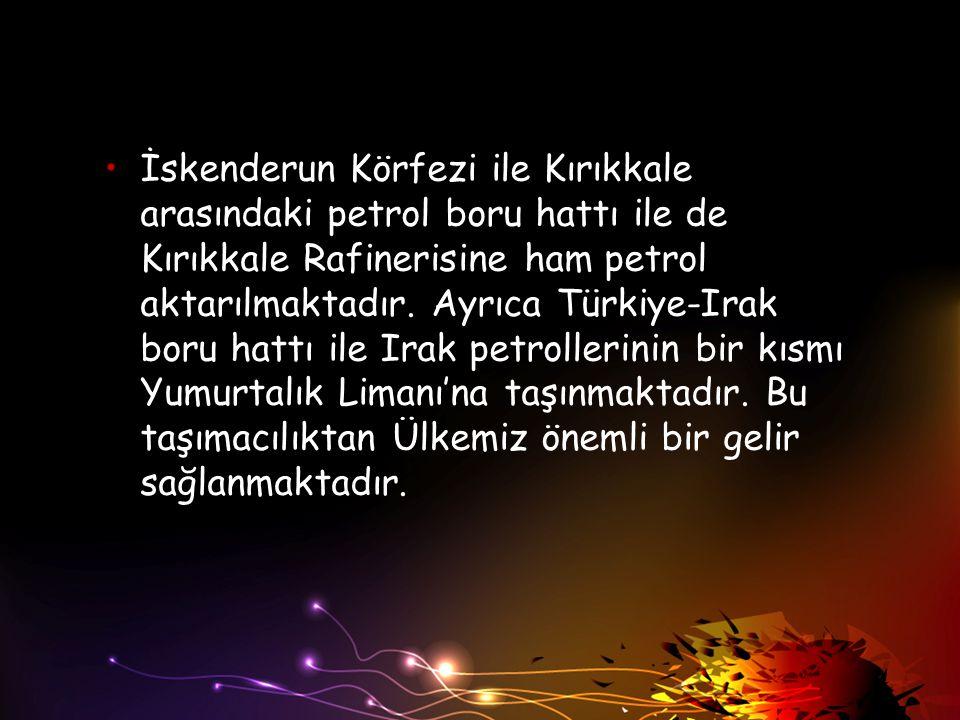 İskenderun Körfezi ile Kırıkkale arasındaki petrol boru hattı ile de Kırıkkale Rafinerisine ham petrol aktarılmaktadır.