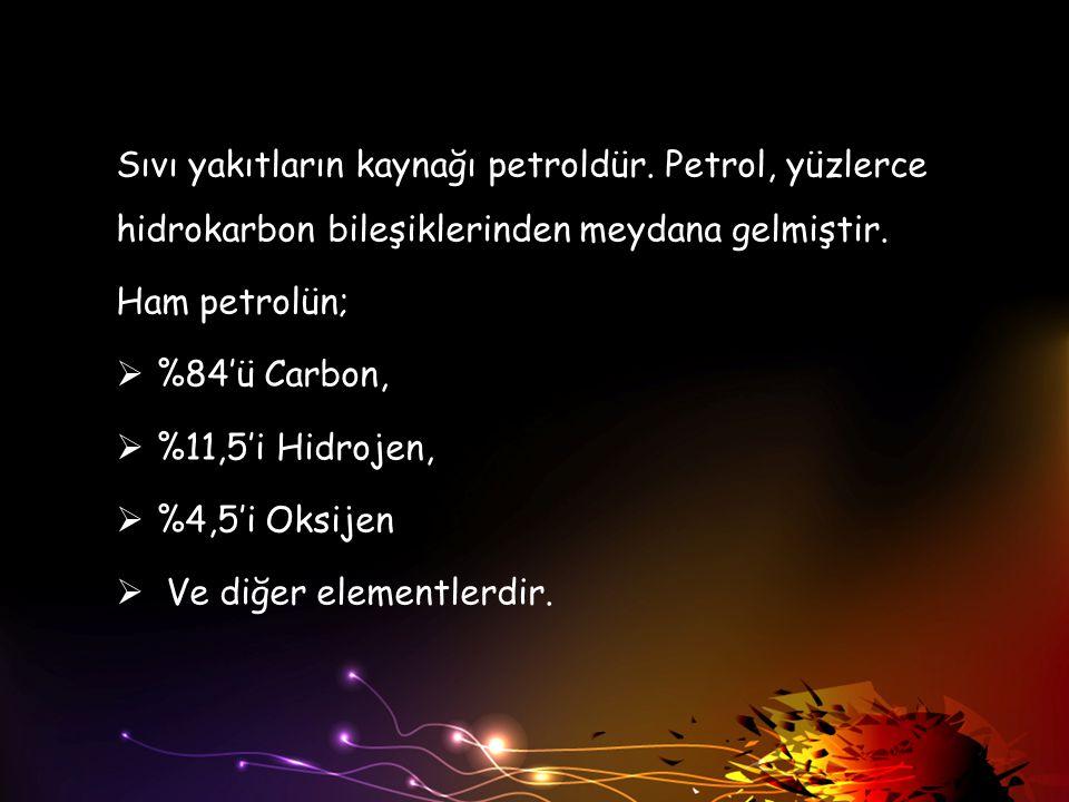 Sıvı yakıtların kaynağı petroldür