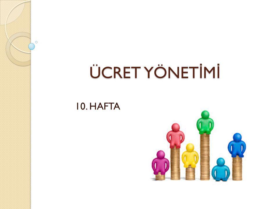 ÜCRET YÖNETİMİ 10. HAFTA
