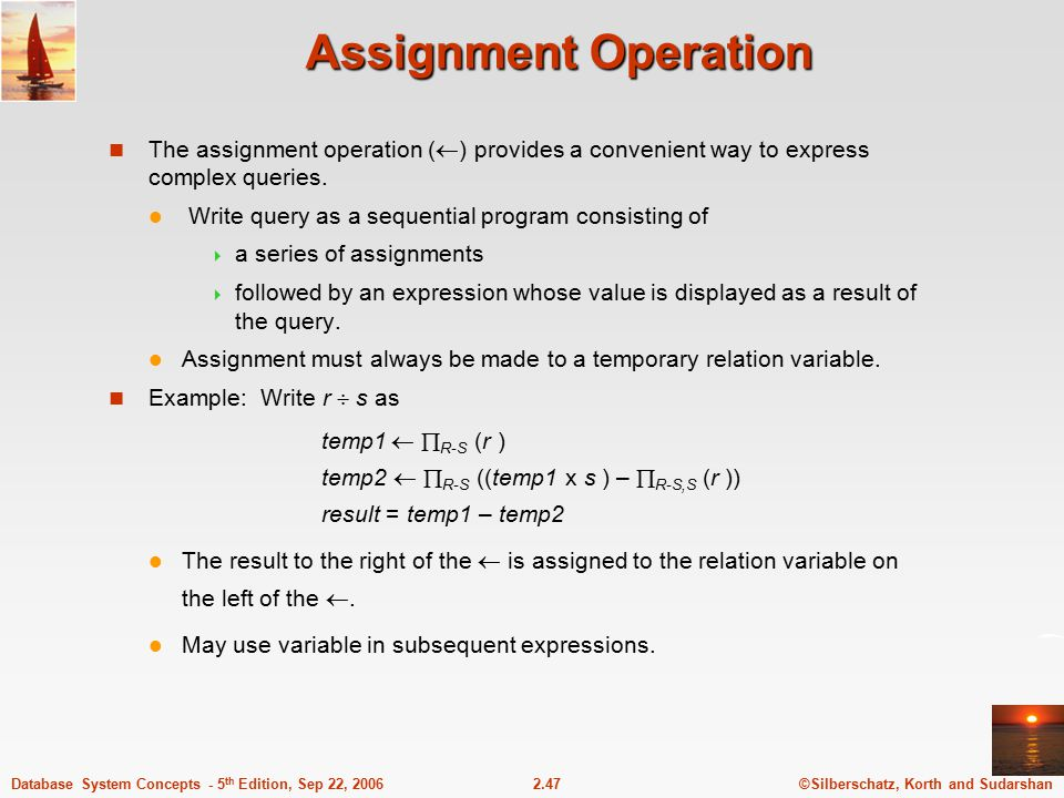 Assignment Operation The assignment operation () provides a convenient way to express complex queries.