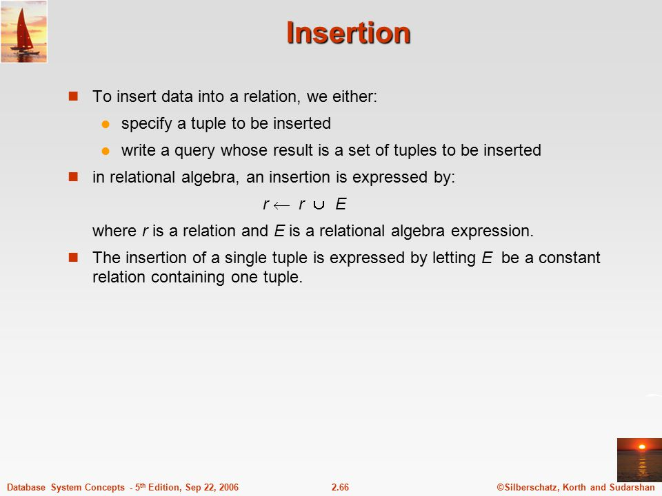 Insertion To insert data into a relation, we either: