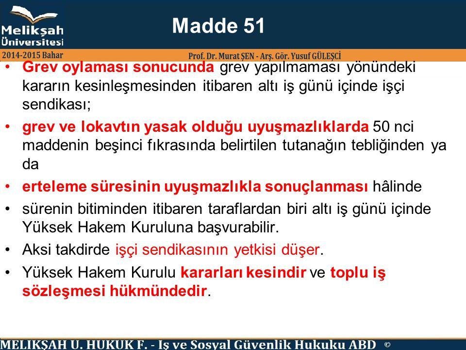 Madde 51 Grev oylaması sonucunda grev yapılmaması yönündeki kararın kesinleşmesinden itibaren altı iş günü içinde işçi sendikası;