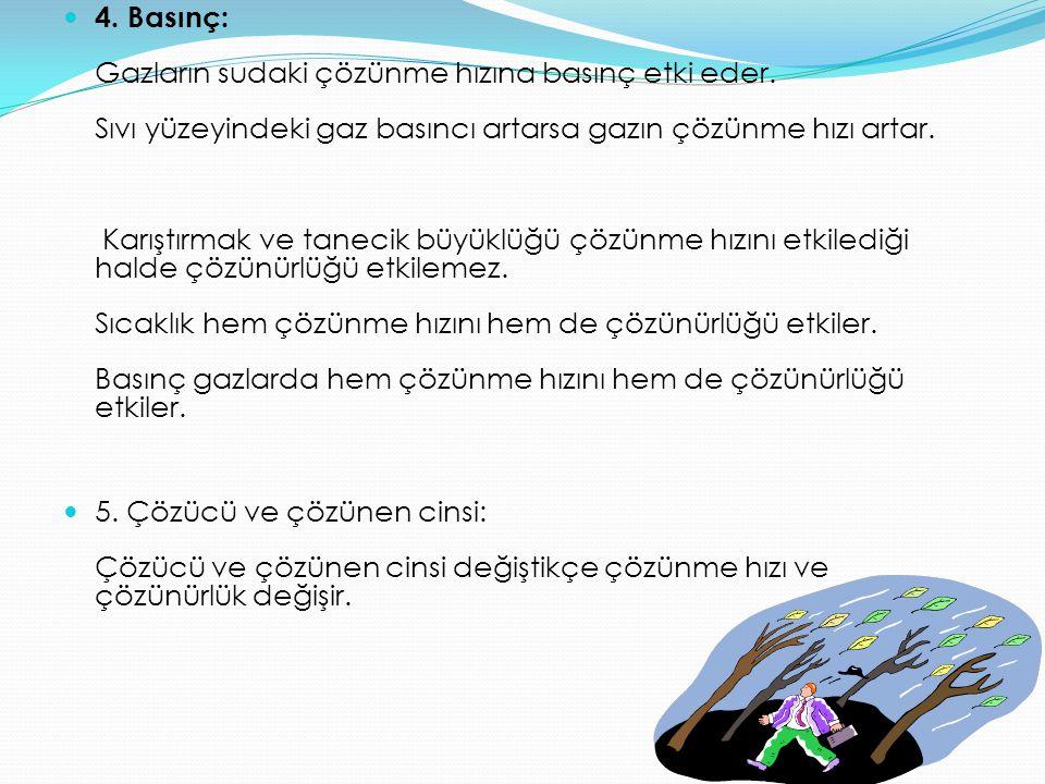 4. Basınç: Gazların sudaki çözünme hızına basınç etki eder
