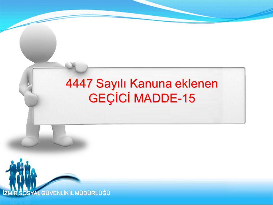 4447 Sayılı Kanuna eklenen GEÇİCİ MADDE-15