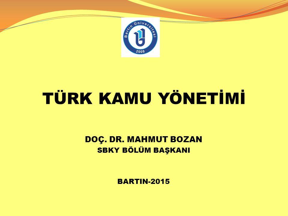 TÜRK KAMU YÖNETİMİ DOÇ. DR. MAHMUT BOZAN SBKY BÖLÜM BAŞKANI