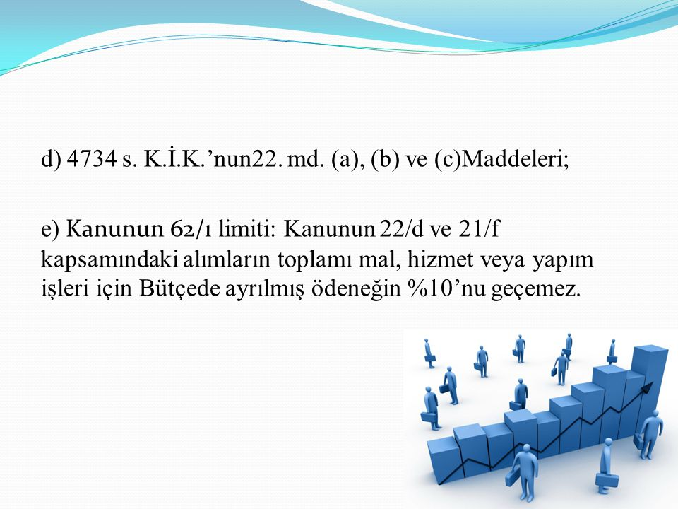 d) 4734 s. K.İ.K.'nun22. md.